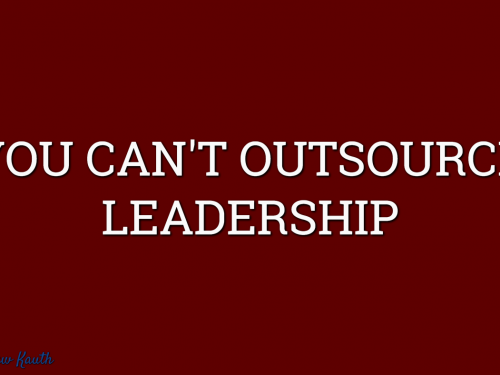 Why You Can't Outsource Leadership